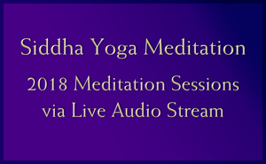 Siddha Yoga Meditation Sessions 2018